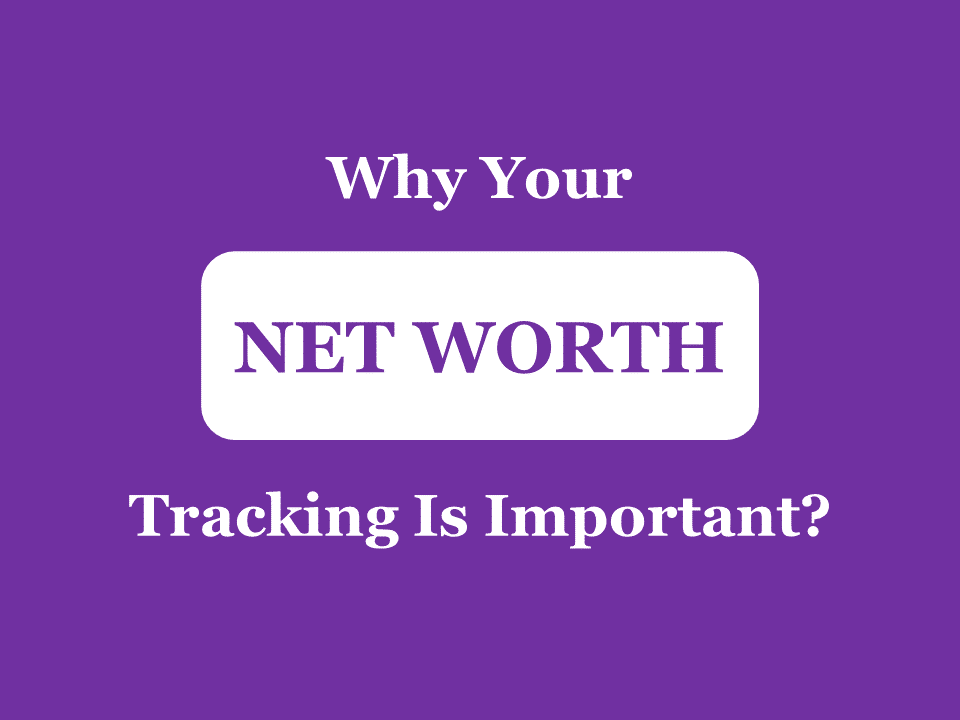 Why your Net worth Tracking is Important